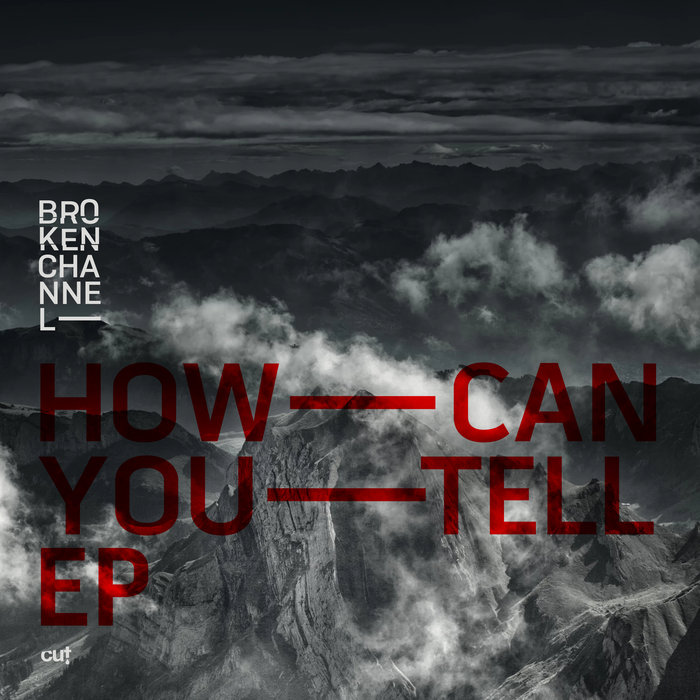 BROKEN CHANNEL - How Can You Tell EP