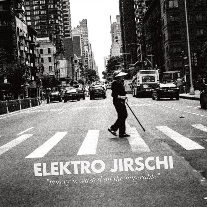 ELEKTRO JIRSCHI - Misery Is Wasted On The Miserable