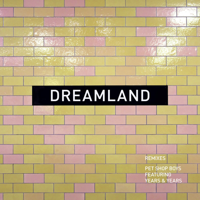 PET SHOP BOYS feat YEARS & YEARS - Dreamland (Remixes)