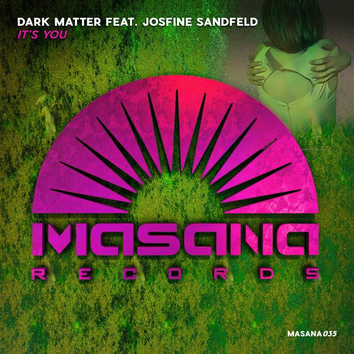 DARK MATTER feat JOSFINE SANDFELD - It's You