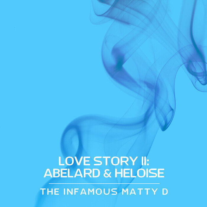 THE INFAMOUS MATTY D - Love Story II: Abelard & Heloise