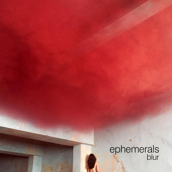 EPHEMERALS - Blur