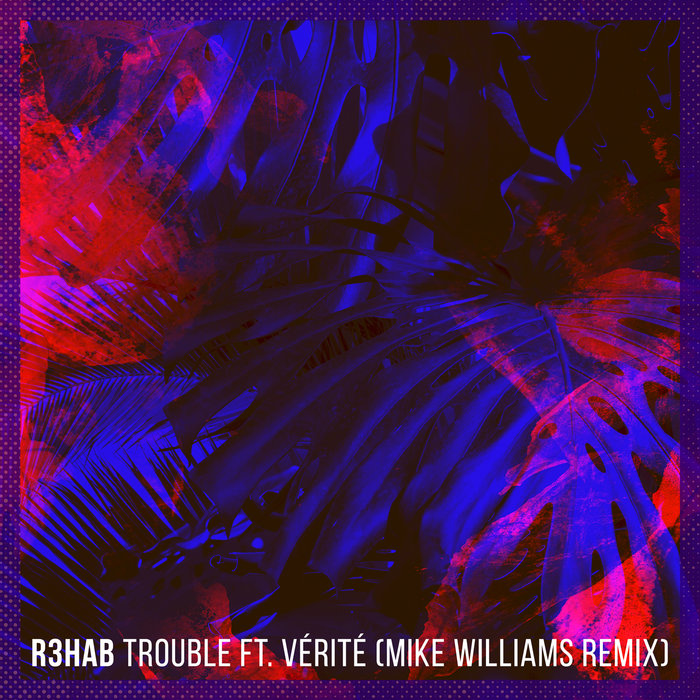 R3HAB feat VERITE - Trouble