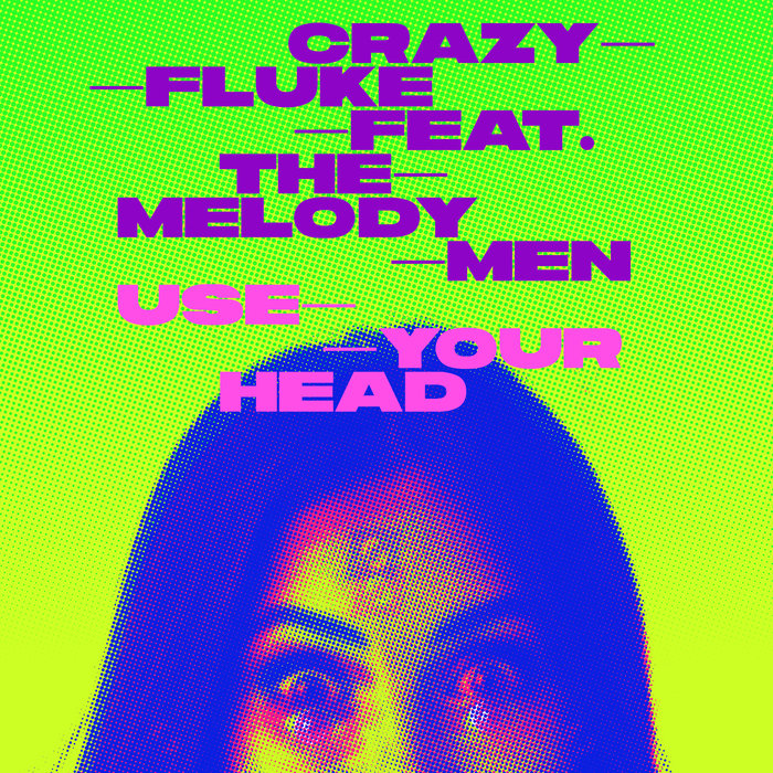 CRAZY FLUKE feat THE MELODY MEN - Use Your Head