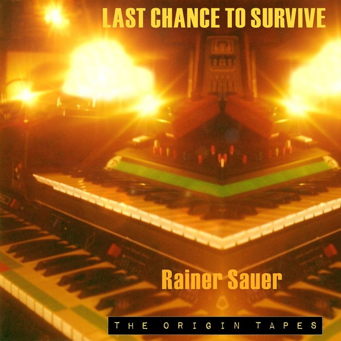RAINER SAUER - Last Chance To Survive: The Origin Tapes
