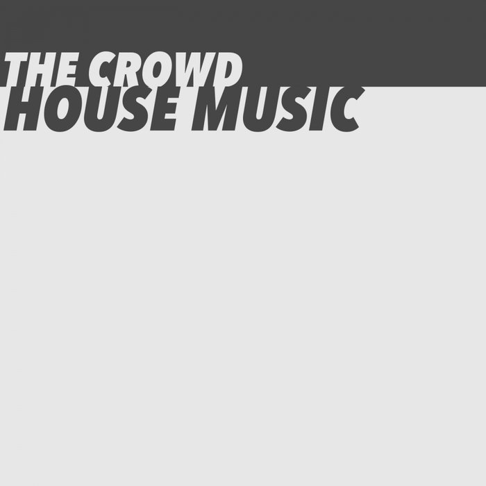 THE CROWD - House Music