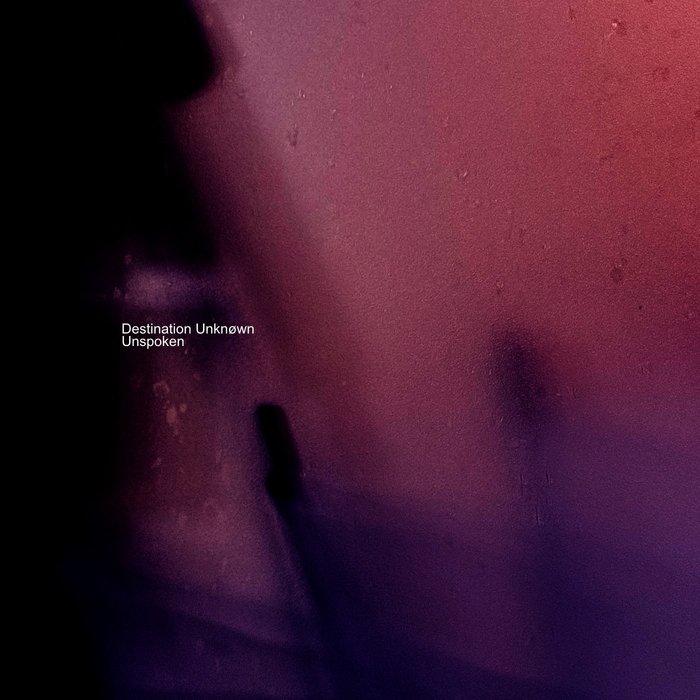 DESTINATION UNKNOWN - Unspoken