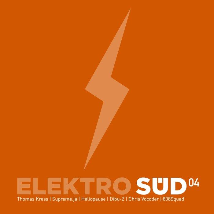 THOMAS KRESS/SUPREMEJA/HELIOPAUSE/DIBU-Z/CHRIS VOCODER/808SQUAD - Elektro Sud 04