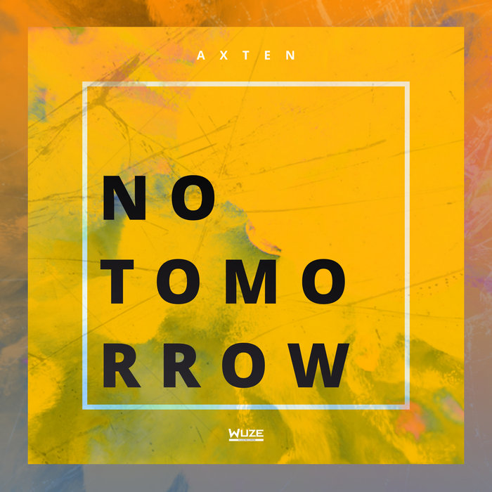 Axten - No Tomorrow (Remixes)