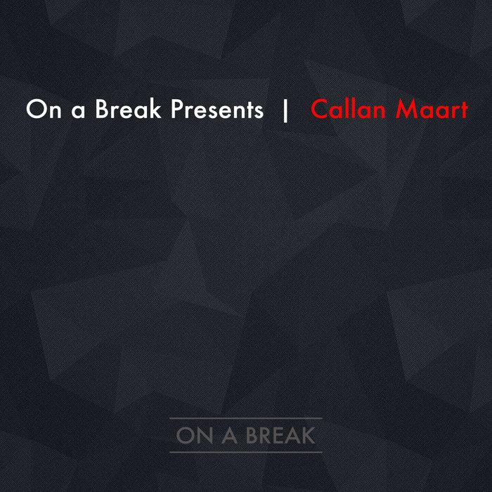 CALLAN MAART - On A Break Presents Callan Maart
