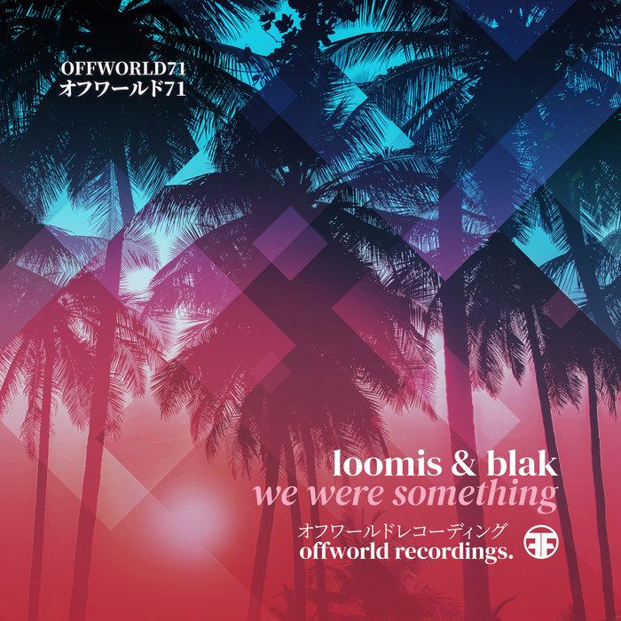 LOOMIS & BLAK - We Were Something