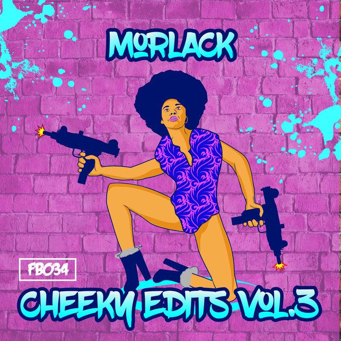 MORLACK - Cheeky Edits Vol III