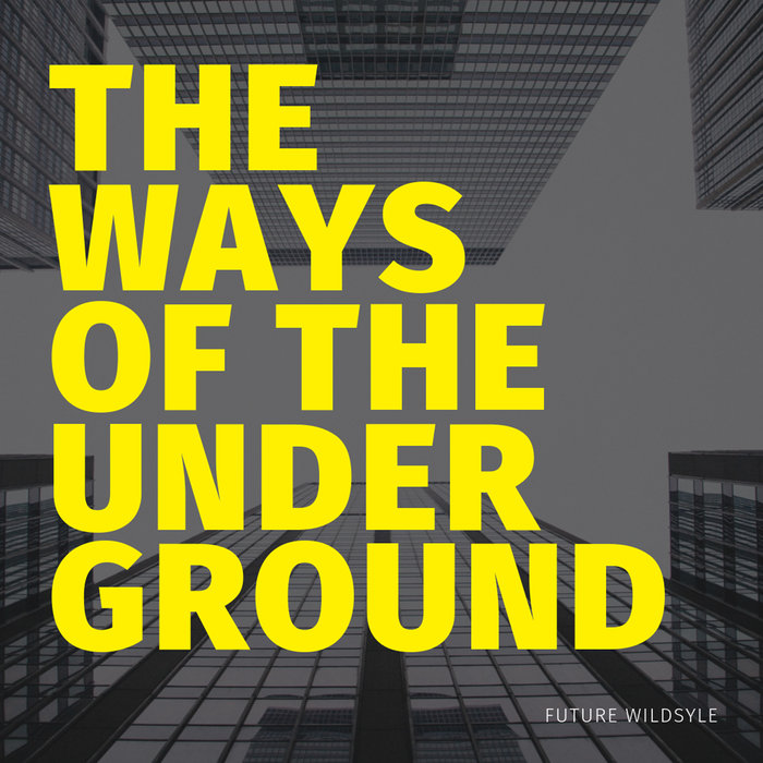 FUTURE WILDSTYLE - The Ways Of The Underground