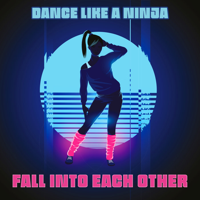 DANCE LIKE A NINJA - Fall Into Each Other