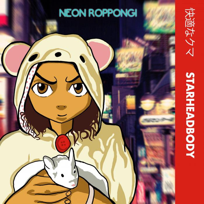 STARHEADBODY - Neon Roppongi