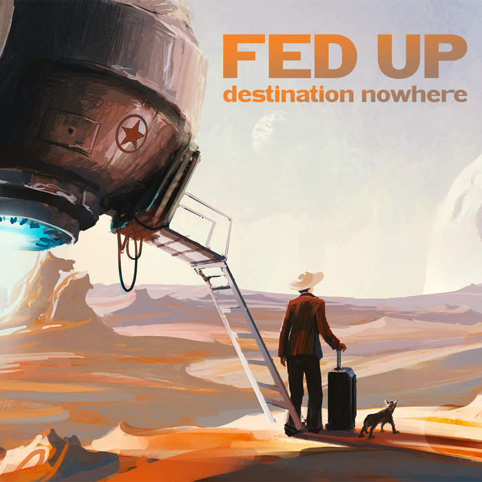 DESTINATION NOWHERE - Fed Up