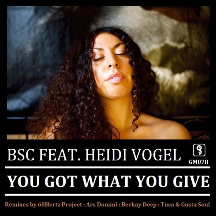 BSC feat HEIDI VOGEL - You Got What You Give (Remixes)