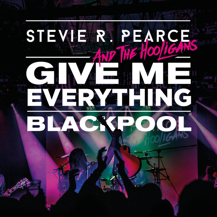 STEVIE R PEARCE & THE HOOLIGANS - Give Me Everything: Live In Blackpool