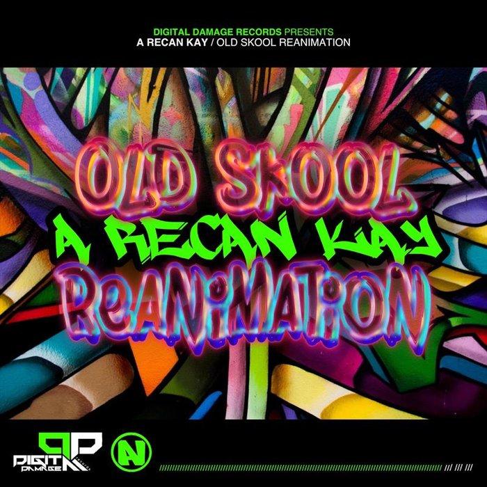 A RECAN KAY - Old Skool Reanimation