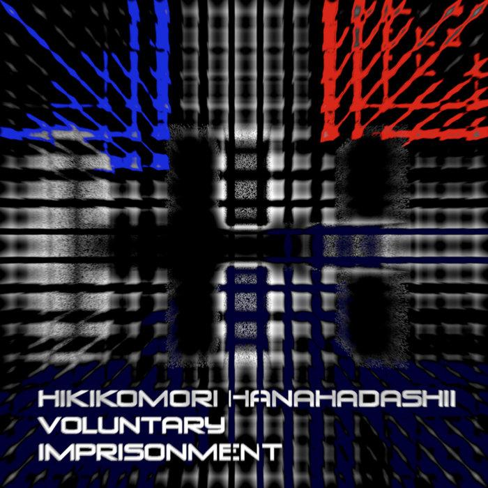 HIKIKOMORI HANAHADASHII - Voluntary Imprisonment
