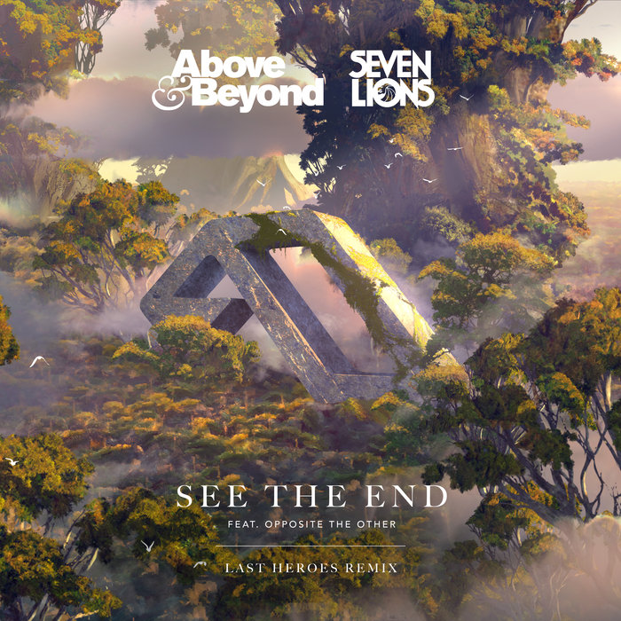 ABOVE/BEYOND/SEVEN LIONS feat OPPOSITE THE OTHER - See The End
