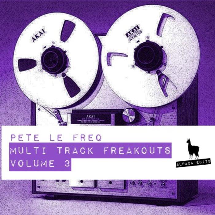 PETE LE FREQ - Multi-Track Freakouts Vol 3