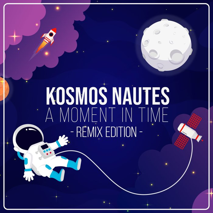 KOSMOS NAUTES - A Moment In Time (Remix Edition)