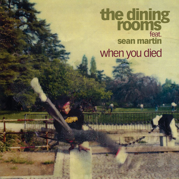 THE DINING ROOMS feat SEAN MARTIN - When You Died