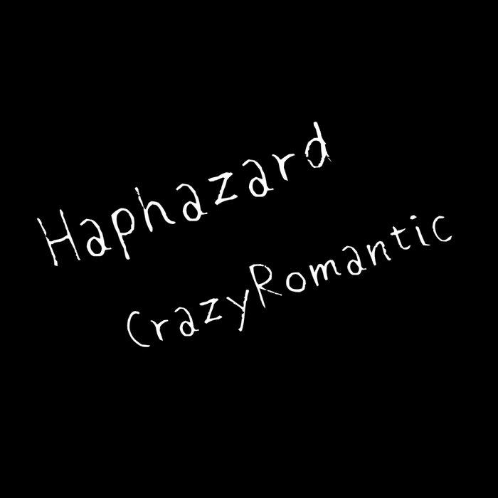 CRAZYROMANTIC - Haphazard