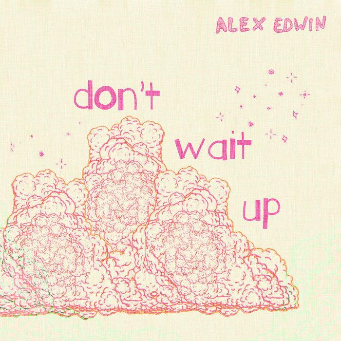 ALEX EDWIN - Don't Wait Up