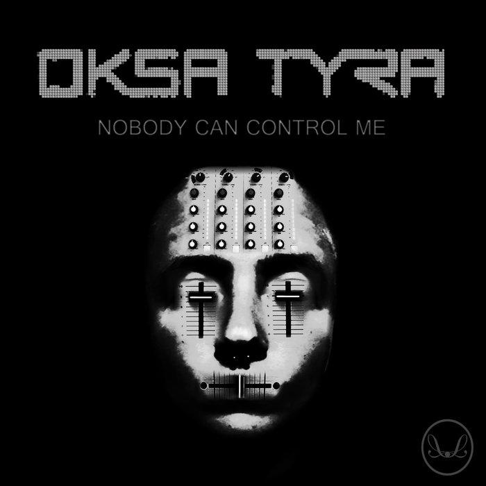 OKSA TYRA - Nobody Can Control Me