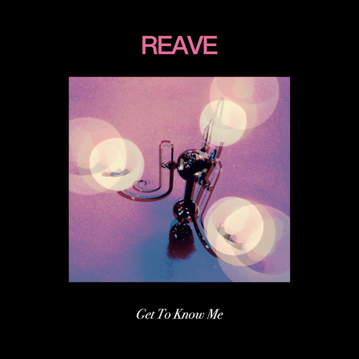 REAVE - Get To Know Me