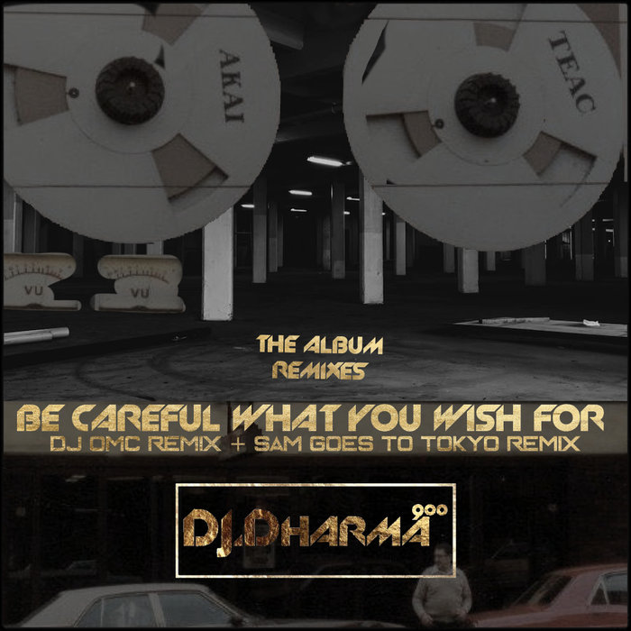 DJ DHARMA 900 - Be Careful What You Wish For Remixes