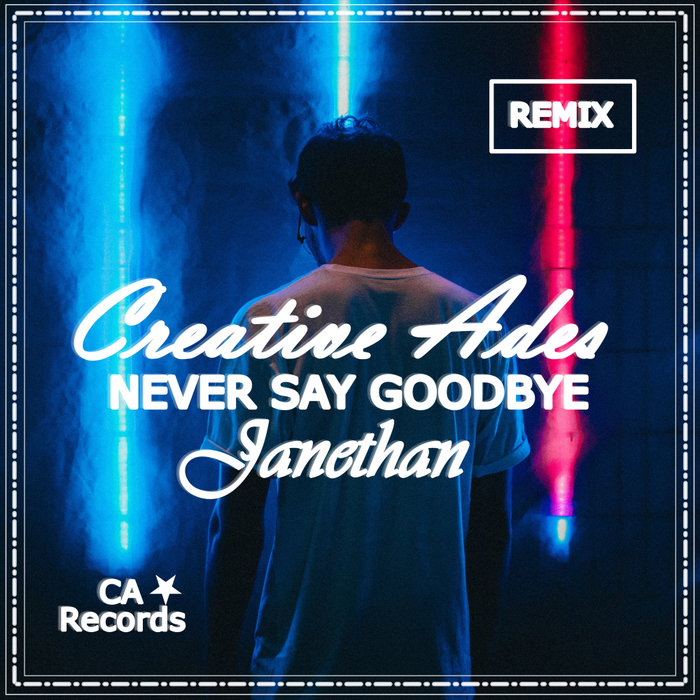 CREATIVE ADES feat JANETHAN - Never Say Goodbye (Official Remix)