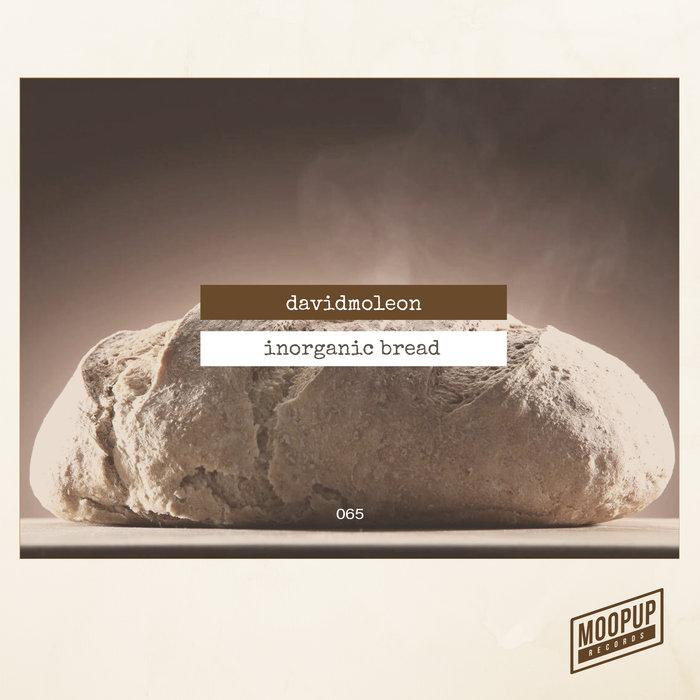 DAVID MOLEON - Inorganic Bread