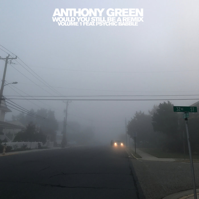 ANTHONY GREEN feat PSYCHIC BABBLE - Would You Still Be A Remix Vol 1
