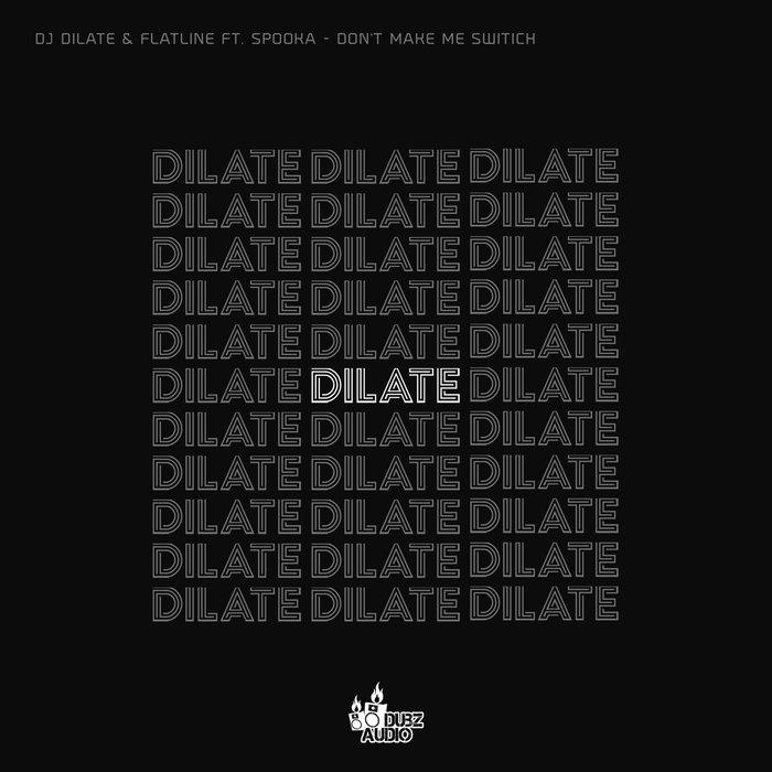 DJ DILATE/FLATLINE feat SPOOKA - Dont Make Me Switch