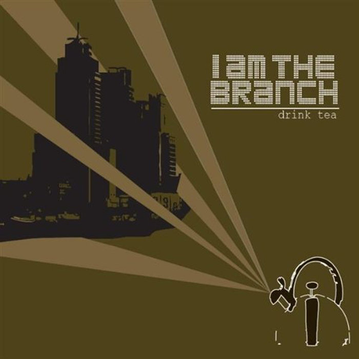 I AM THE BRANCH - Drink Tea