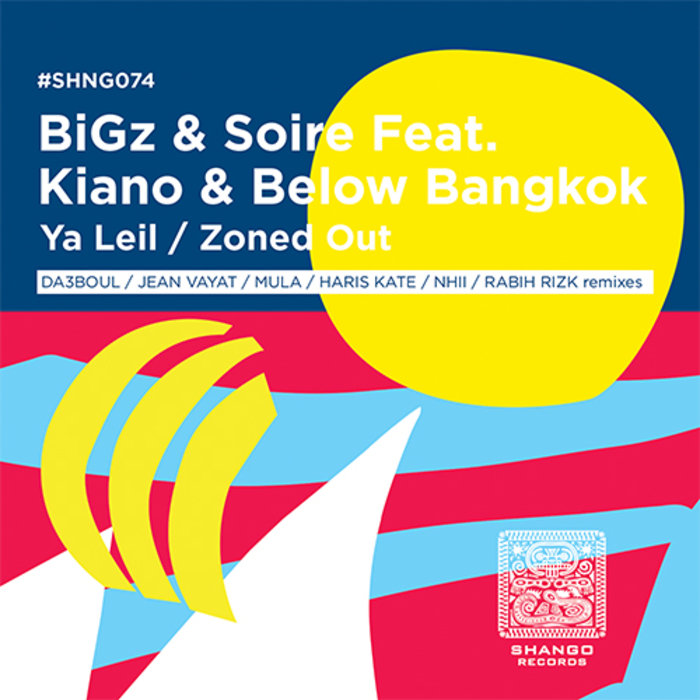 BIGZ & SOIRE feat KIANO & BELOW BANGKOK - Ya Leil/Zoned Out