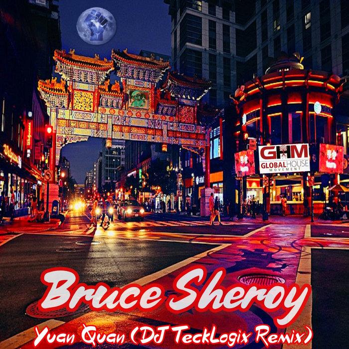 BRUCE SHEROY - Yuan Quan (DJ TeckLogix Remix)