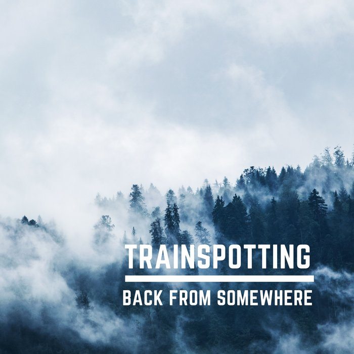 TRAINSPOTTING - Back From Somewhere