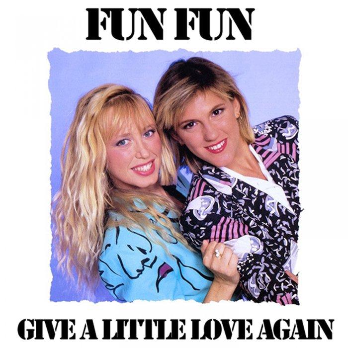 FUN FUN - Give A Little Love Again
