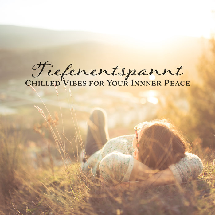 VARIOUS - Tiefenentspannt: Chilled Vibes For Your Innner Peace