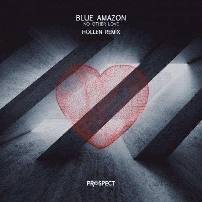 BLUE AMAZON - No Other Love (Hollen Remix)