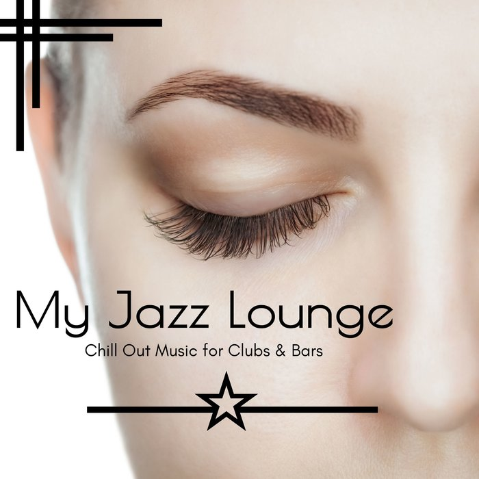 VARIOUS - My Jazz Lounge - Chill Out Music For Clubs & Bars