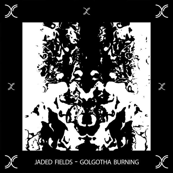 JADED FIELDS - Golgotha Burning