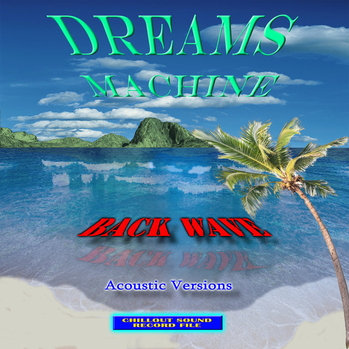 DREAMS MACHINE - Back Wave