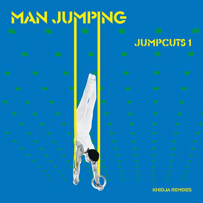 MAN JUMPING - Jumpcuts 1: Khidja Remixes