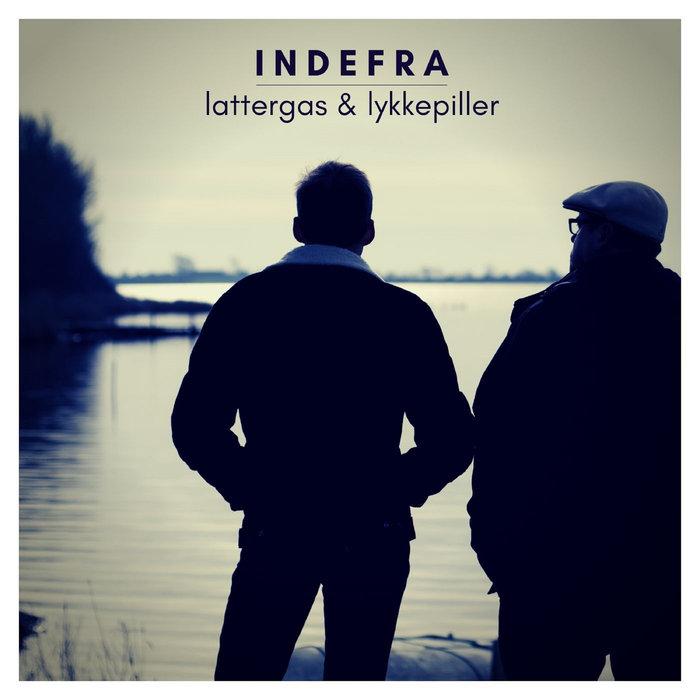 INDEFRA - Lattergas & Lykkepiller