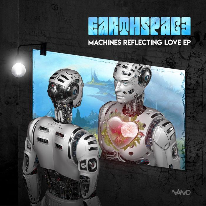 EARTHSPACE - Machines Reflecting Love EP